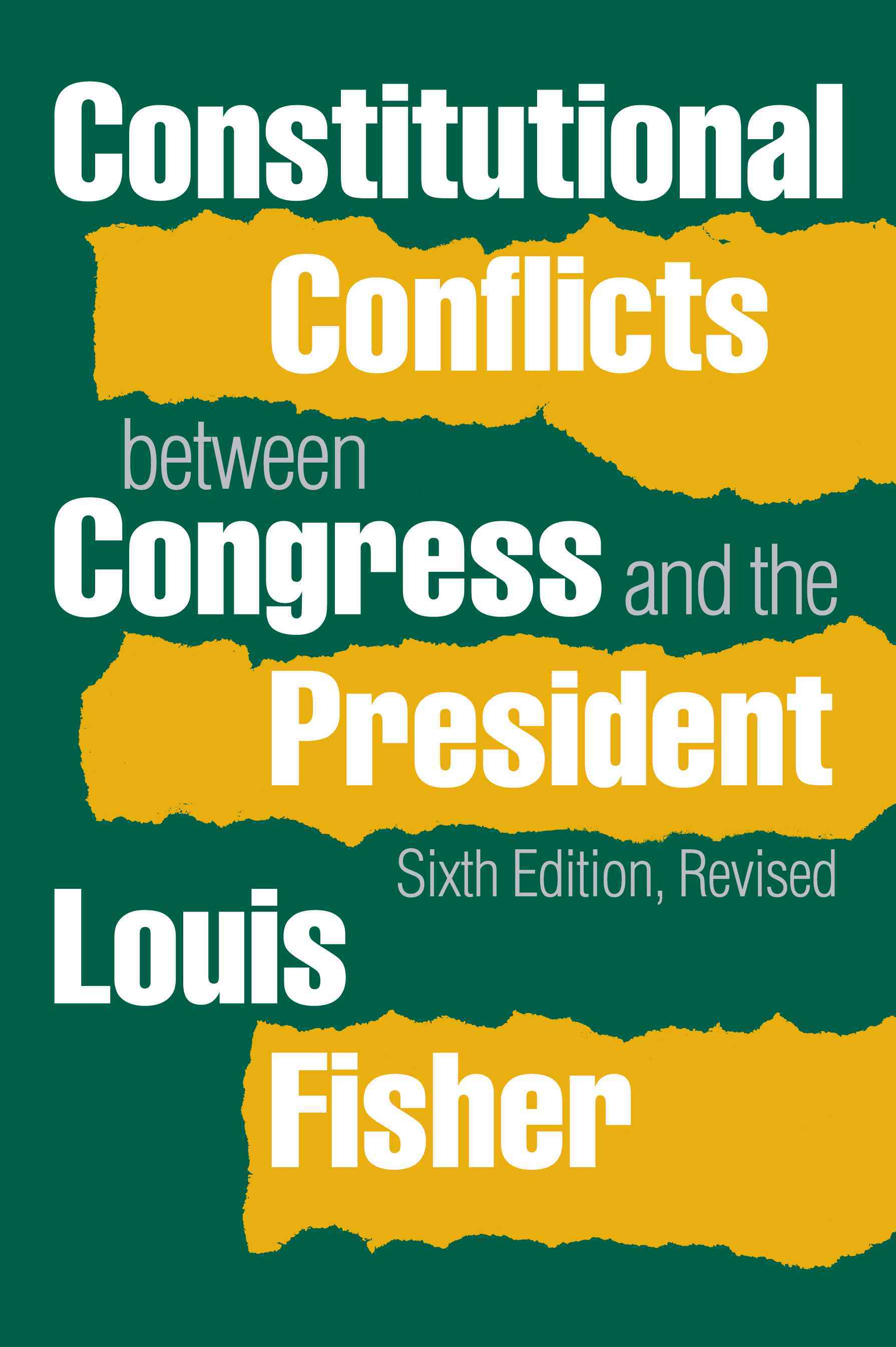 Constitutional Conflicts Between Congress and the President By Fisher, Louis