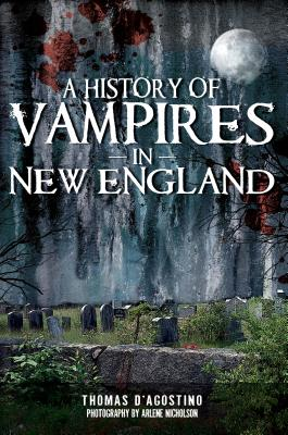 A History of Vampires in New England By D'Agostino, Thomas/ Nicholson, Arlene (PHT)